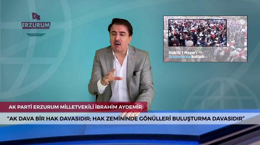 AK PARTİ MİLLETVEKİLİ  İbrahim Aydemir 1 Mayıs'a ilişkin görüşlerini Erzurum Gazetesi'ne açıkladı